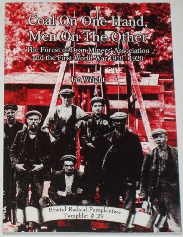 Coal on One Hand, Men on the Other - The Forest of Dean Miners Association and the First World War 1910-1920, by Ian Wright